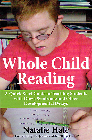 Whole Child Reading, A quick-start guide to teaching students with down syndrome and other developmental delays by Natalie Hale.